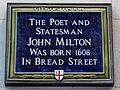 The poet and statesman John Milton was born 1608 in Bread Street.jpg