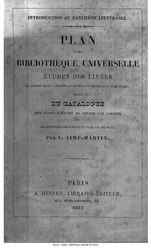 Louis-Aimé Martin: Plan d'une bibliothèque universelle. Étude des livres qui peuvent servir à l'histoire philosophique et littéraire du genre humain, suivi du Catalogue des chefs d'œuvre de toutes les langues et des ouvrages originaux de tous les peuples