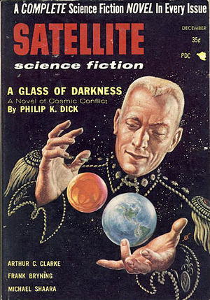 "Philip K. Dick - Dick's novel The Cosmic Puppets originally appeared in the December 1956 issue of Satellite Science Fiction as ""A Glass of Darkness"""