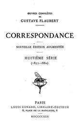 גוסטב פלובר: Œuvres complètes: Correspondance - Nouvelle édition augmentée - Huitième série