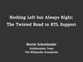 Nothing Left but Always Right - The Twisted Road to RTL Support.pdf