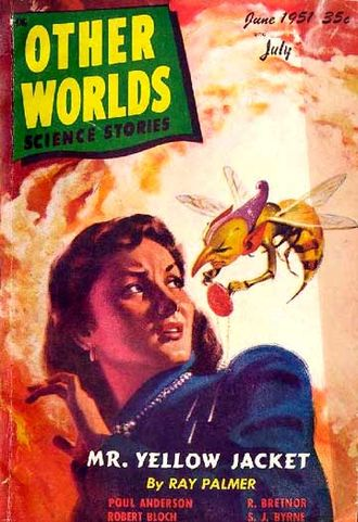 "Raymond A. Palmer - Palmer's short story ""Mr. Yellow Jacket"" was cover-featured on Other Worlds in 1951"