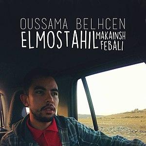 Elmostahil Makainsh Febali - Image: Oussama Belhcen Elmosahil Makainsh Febali cover art