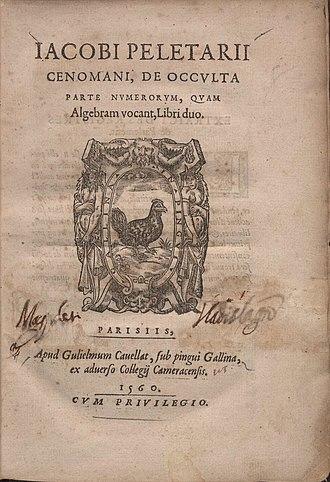 Jacques Pelletier du Mans - De occulta parte numerorum, quam algebram vocant, 1560