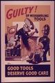 """""""Guilty^ Of Mishandling Tools..Good Tools Deserve Good Care."""" - NARA - 514431.tif"""