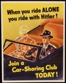 """WHEN YOU RIDE ALONE YOU RIDE WITH HITLER"". ""JOIN A CAR-SHARING CLUB TODAY"". - NARA - 516143.tif"