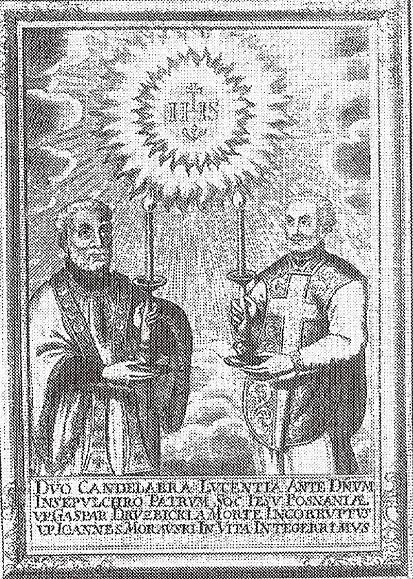 Portrait with Latin inscription: Two chandeliers shining before the Lord - of the [buried] in the tomb fathers of the Society of Jesus in Poznan. Venerable father Kasper Druzbicki, incorrupted by the death; venerable father Jan Morawski, in the lifetime entirely integral Druzbicki Morawski.jpg