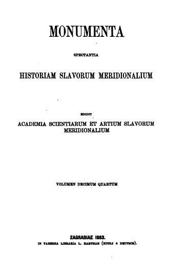Monumenta Slavorum - Volume 14 of the Monumenta spectantia historiam Slavorum meridionalium, 1868.