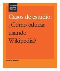 Español: Casos de estudio: ¿Cómo educar usando Wikipedia?