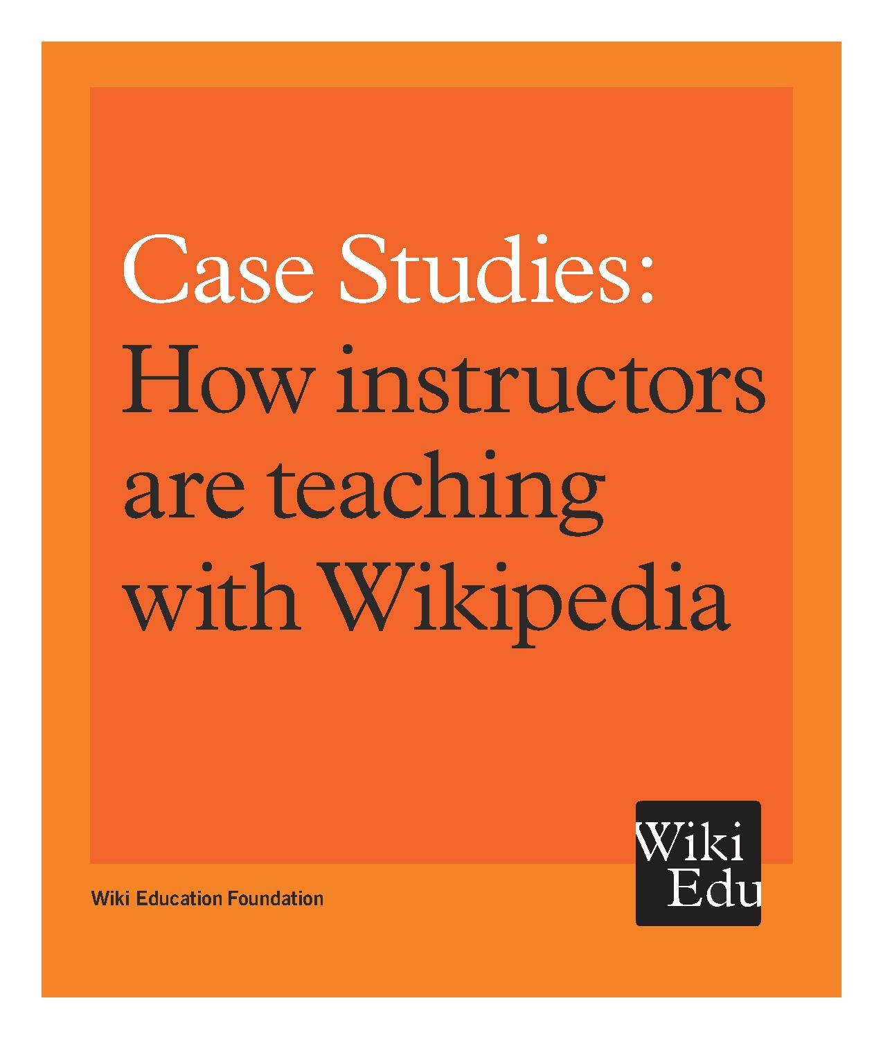 File:Case Studies, How instructors are teaching with Wikipedia (Wiki Education Foundation).pdf