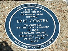 "The text of the plaque reads ""This view across the sea to Bognor Regis inspired Eric Coates to compose ""By the Sleepy Lagoon"" in 1930. It became the BBC signature tune for ""Desert Island Discs"""