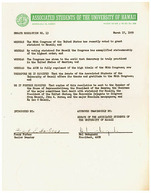 Associated Students of the University of Hawaii - ASUH was very active in promoting Hawaiian statehood. A senate resolution from 1959 sent to Congress.