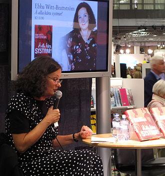 Ebba Witt-Brattström - Ebba Witt-Brattström (born 1953), Swedish professor of literature.
