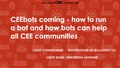 (CEEM2018) CEEbots coming - how to run a bot and how bots can help all CEE communities.pdf