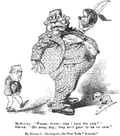 "A political cartoon. A huge, grotesque, boyish figure stands with a half-eaten apple in his hand, looking back over his shoulder at a tiny man behind him. ""Please, mister,"" asks the small figure, marked ""McKinley"", ""may I have the core?"" ""Git away, boy,"" answers the large person, denoted ""Hanna""; ""they ain't goin' to be no core."""