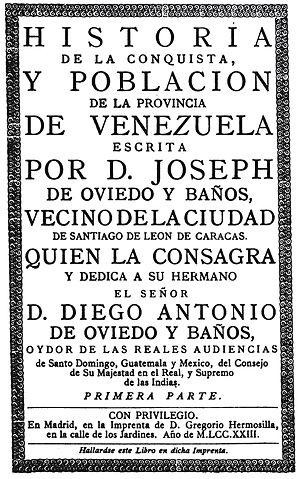 Colonial Venezuela - Historia de la conquista y población de la Provincia de Venezuela (1723), by José de Oviedo y Baños