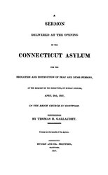 Thomas Hopkins Gallaudet: A sermon delivered at the opening of the Connecticut Asylum for the Education and Instruction of Deaf and Dumb Persons