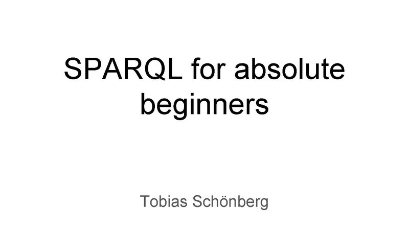 File:SPARQL for absolute beginners - CEE conference 2017 Warsaw.pdf