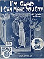 Sheet music cover - I'M GLAD I CAN MAKE YOU CRY (1918).jpg