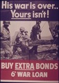 """His War is Over...Yours isn't^ Buy Extra War Bonds Sixth War Loan"" - NARA - 514500.tif"