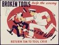 Broken tools help the enemy. Return `em to tool crib - NARA - 535015.tif