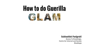 How to do Guerrilla GLAM - presentation in Wikimania 2015, Mexico City.pdf