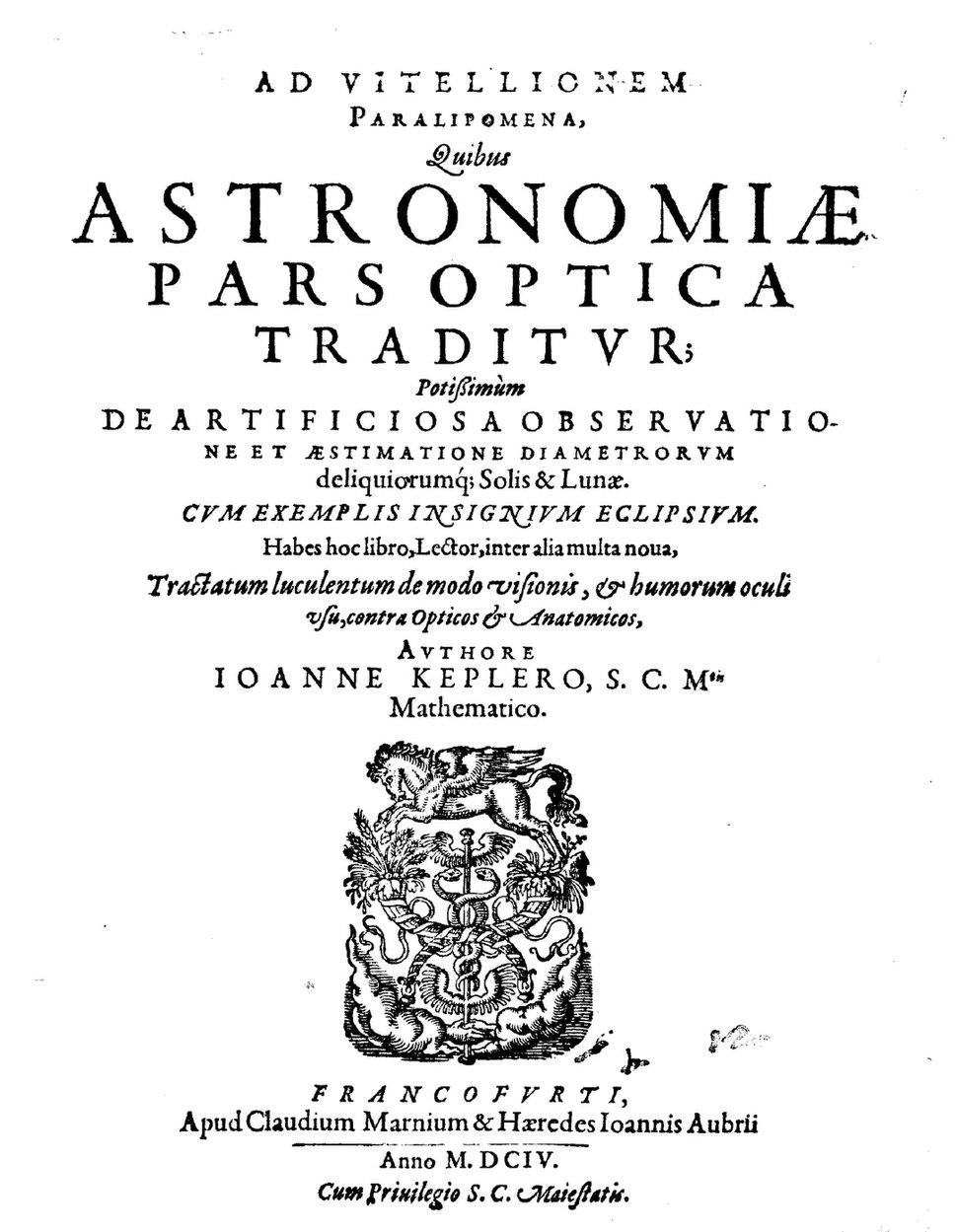 Kepler - Ad Vitellionem paralipomena quibus astronomiae pars optica traditur, 1604 - 158093 F
