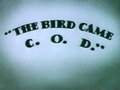 The Bird Came C.O.D. title card.png