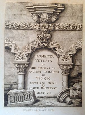 """Joseph Halfpenny - Frontispiece:  """"Fragmenta Vetusta or The Remains of Ancient Buildings in York"""" drawn and etched by Joseph Halfpenny, 1807"""