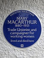 MARY MACARTHUR 1880-1921 Trade Unionist and campaigner for working women lived and died here.jpg