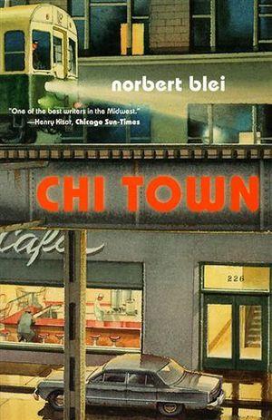 Norbert Blei - CHI TOWN (1990)