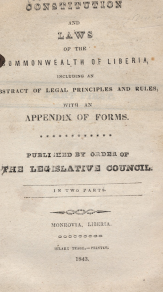 Constitution of Liberia - The frist article of Constitution of the Liberian Law of 1843, was promulgated by the Legislative Council of the Commonwealth of Liberia in Monrovia; and contains a bstract of the legal principles and rules.