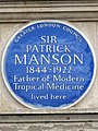 SIR PATRICK MANSON 1844-1922 Father of Modern Tropical Medicine lived here.jpg