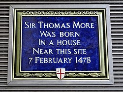 Sir thomas more was born in a house near this site 7 february 1478