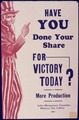 Have You Done Your Share For Victory Today^ More Production - NARA - 534488.tif