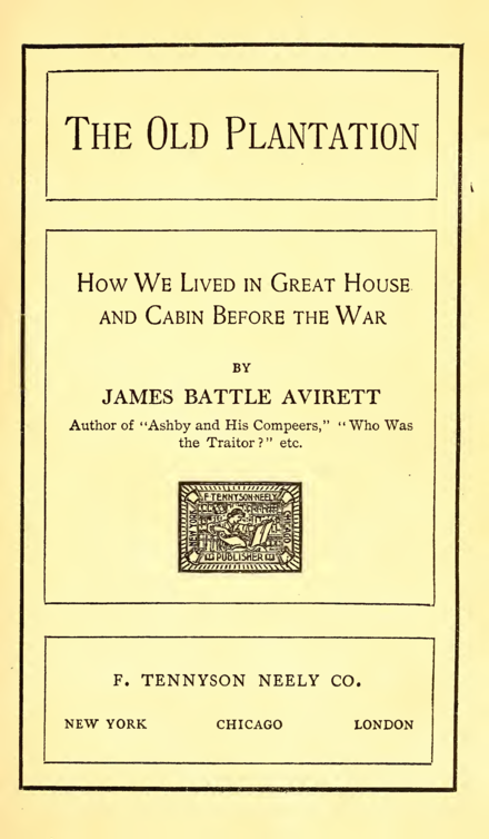 The Old Plantation: How We Lived in Great House and Cabin before the War by Confederate chaplain and planter James Battle Avirett The Old Plantation title page.png