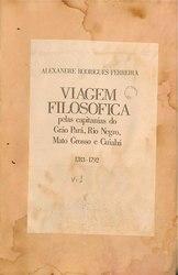 Alexandre Rodrigues Ferreira: Viagem filosófica pelas capitanias do Grão Pará, rio Negro, Mato Grosso e Cuiabá, 1783-1792