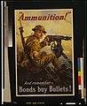 """""""Ammunition!"""" And remember - bonds buy bullets! - Vincent Lynel 1918. LCCN2002719768.jpg"""