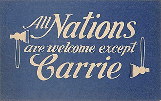 """Carrie Nation - A postcard from around 1910 saying """"All Nations are welcome except Carrie"""""""