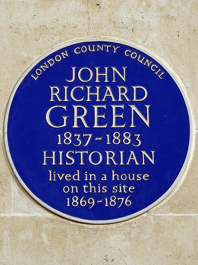 John Richard Green blue plaque - John Richard Green 1837-1883 Historian lived in a house on this site 1869-76