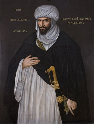 Ahmad al-Mansur - In 1600 Ahmad al-Mansur sent his Secretary Abd el-Ouahed ben Messaoud (pictured) as ambassador of Morocco to the Court of Queen Elizabeth I of England to negotiate an alliance against Spain.