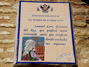 "Samuel ha-Levi - Plaque for Samuel Levi: Samuel Levi, Tesoro del Rey, que prefirió morir torturado antes que confesar donde ocultaba sus riquezas (""Samuel Levi, treasurer to the king, who preferred to die by torture than confess where he hid his wealth."")"
