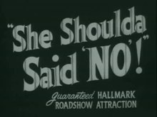 Archivo:She Shoulda Said No! (Full length movie).ogv