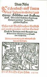 Adam Risen Rechenbuch auff Linien und Ziphren in allerley Hanthierung / Geschäfften unnd Kauffmanschafft. Mit neuwen künstlichen Regeln und Exempeln gemehret.