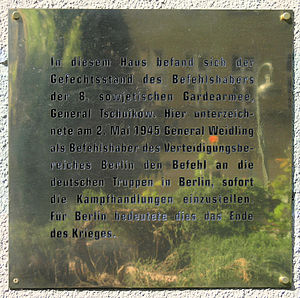 "Helmuth Weidling - Memorial plaque commemorating the capitulation in Berlin. ""This house was the headquarters of General Chuikov, commander of the Soviet 8th Guards Army. Here, on May 2, 1945, General Weidling, the commander of the Defense Area of Berlin, and thus all German troops in Berlin, signed the order to cease hostilities immediately. For Berlin, this meant the end of the war."""