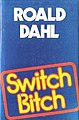 Roald Dahl - Switch Bitch - Book cover of 1st edition.jpg