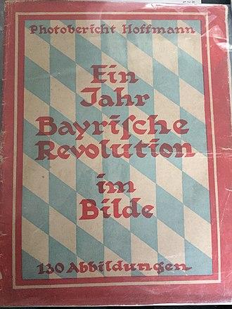 """Heinrich Hoffmann (photographer) - Hoffmann's first printed book, Ein Jahr bayrische Revolution im Bilde (""""One Year of Bavarian Revolution in Pictures"""")"""