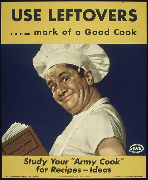 "File:""USE LEFTOVERS - MARK OF A GOOD COOK - STUDY YOUR 'ARMY COOK' FOR RECIPES, IDEAS"" - NARA - 515949.jpg"