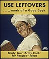 """USE LEFTOVERS - MARK OF A GOOD COOK - STUDY YOUR 'ARMY COOK' FOR RECIPES, IDEAS"" - NARA - 515949.jpg"