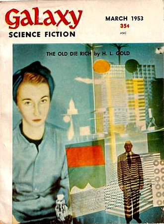 "H. L. Gold - Gold's novella ""The Old Die Rich"" was the cover story for the March 1953 issue of Galaxy Science Fiction."
